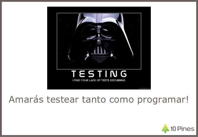 Amarás testear tanto como programar!