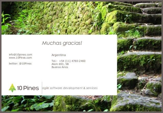 agile software development & services Muchas gracias! info@10pines.com www.10Pines.com twitter: @10Pines Argentina Tel.: +...