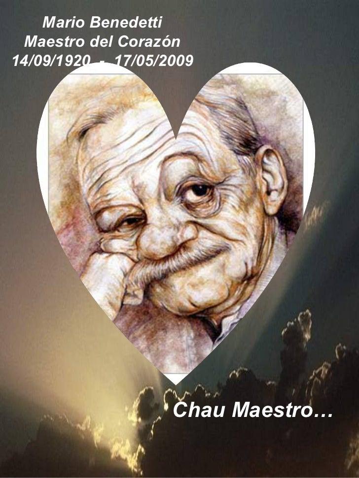 Mario Benedetti Maestro del Corazón 14/09/1920  -  17/05/2009 Chau Maestro…