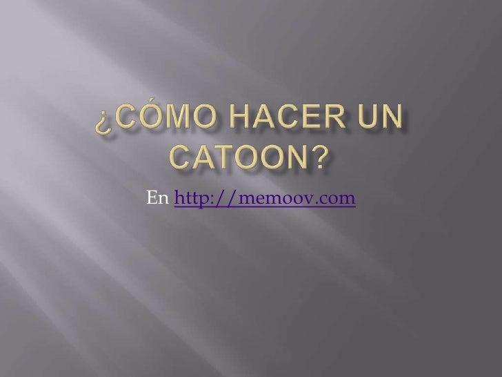 ¿Cómo hacer un catoon?<br />En http://memoov.com<br />