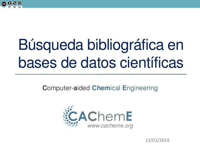 Computer-aided Chemical Engineering www.cacheme.org 13/03/2014 Búsqueda bibliográfica en bases de datos científicas