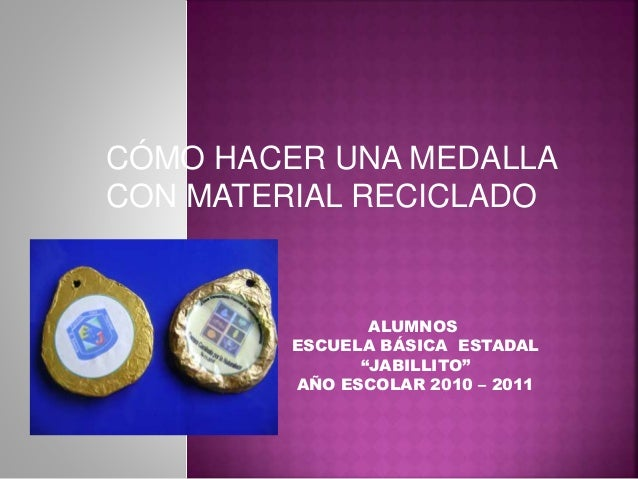 Como hacer una medalla con material reciclado for Como construir una pileta de natacion de material
