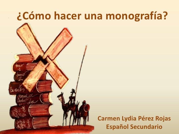 ¿Cómo hacer una monografía?              Carmen Lydia Pérez Rojas                 Español Secundario
