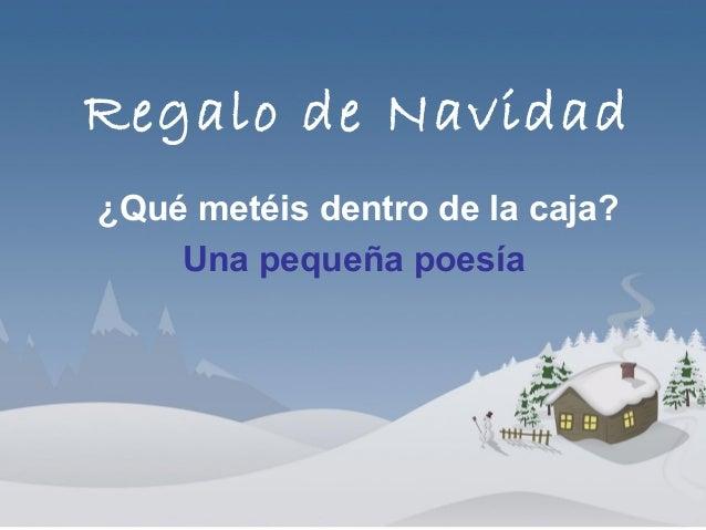 Regalo de Navidad  ¿Qué metéis dentro de la caja?  Una pequeña poesía