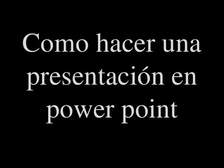 Como haceruna presentación en power point<br />