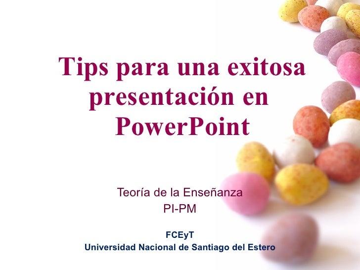 Tips para una exitosa presentación en  PowerPoint Teoría de la Enseñanza PI-PM FCEyT Universidad Nacional de Santiago del ...