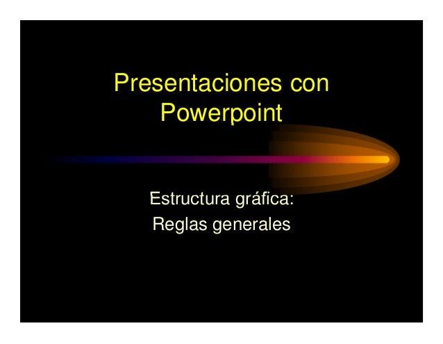 Presentaciones con Powerpoint Estructura gráfica: Reglas generales