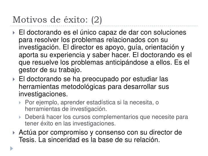 Motivos de éxito: (2)    El doctorando es el único capaz de dar con soluciones     para resolver los problemas relacionad...