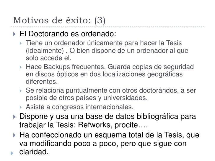 Motivos de éxito: (3)    El Doctorando es ordenado:        Tiene un ordenador únicamente para hacer la Tesis         (id...