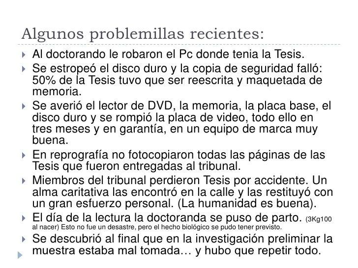 Algunos problemillas recientes:    Al doctorando le robaron el Pc donde tenia la Tesis.    Se estropeó el disco duro y l...