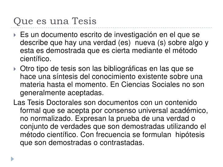 Que es una Tesis  Es un documento escrito de investigación en el que se   describe que hay una verdad (es) nueva (s) sobr...