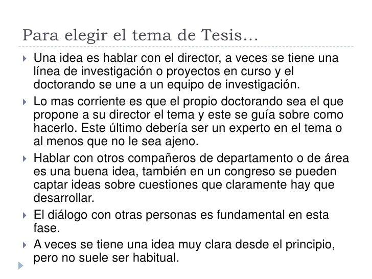 Para elegir el tema de Tesis…    Una idea es hablar con el director, a veces se tiene una     línea de investigación o pr...