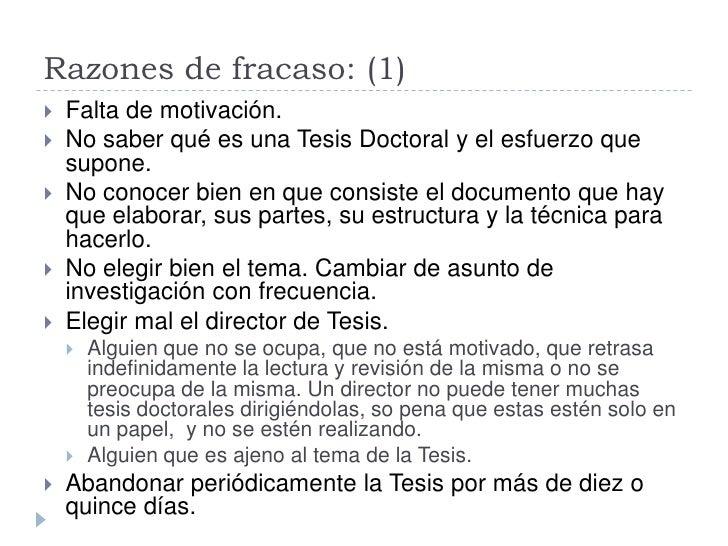 Razones de fracaso: (1)    Falta de motivación.    No saber qué es una Tesis Doctoral y el esfuerzo que     supone.    ...