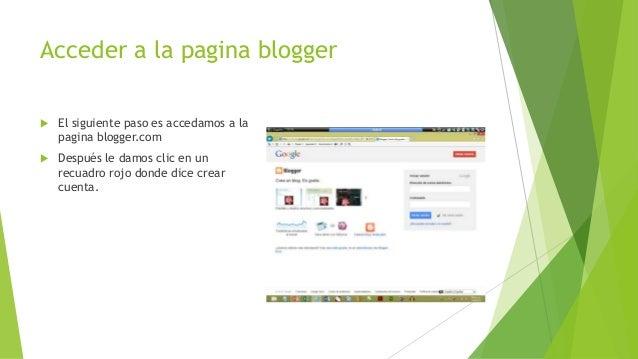 Acceder a la pagina blogger   El siguiente paso es accedamos a la    pagina blogger.com   Después le damos clic en un   ...