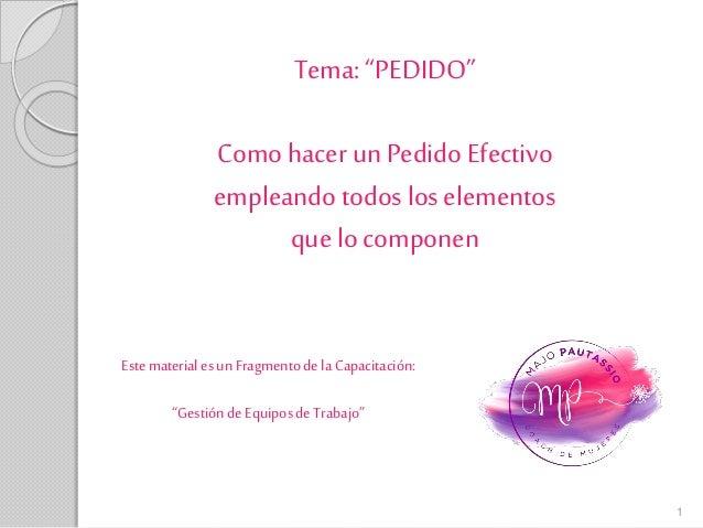"""1 Tema: """"PEDIDO"""" Comohacer un PedidoEfectivo empleando todos loselementos que lo componen Estematerialesun Fragmentodela C..."""
