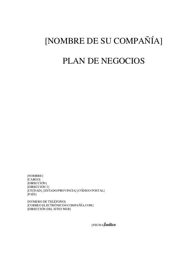 [NOMBRE DE SU COMPAÑÍA] PLAN DE NEGOCIOS  [NOMBRE] [CARGO] [DIRECCIÓN] [DIRECCIÓN 2] [CIUDAD], [ESTADO/PROVINCIA] [CÓDIGO ...