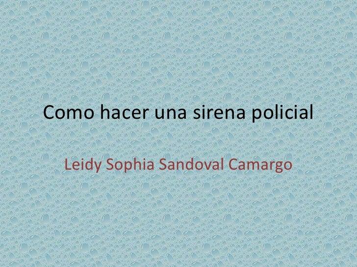 Como hacer una sirena policial  Leidy Sophia Sandoval Camargo