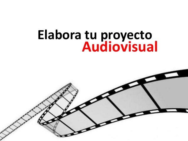 Elabora tu proyecto  Audiovisual