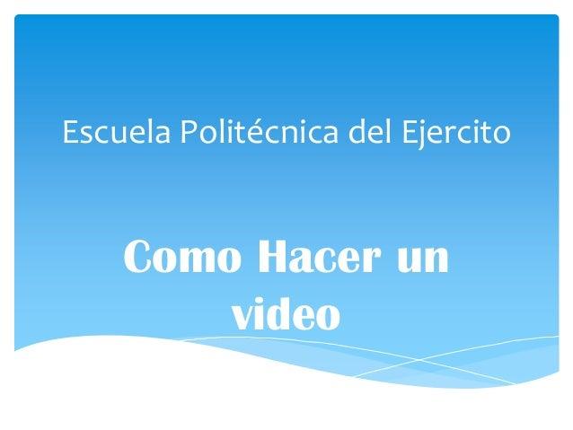 Escuela Politécnica del EjercitoComo Hacer unvideo