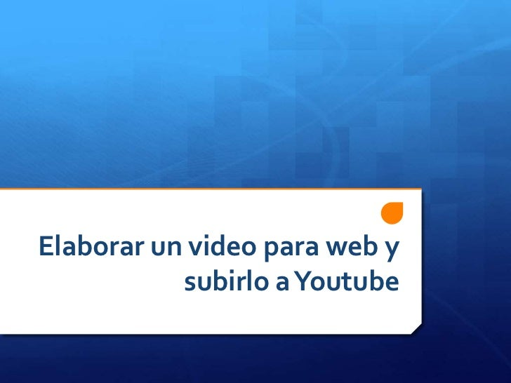 Elaborar un video para web y subirlo a Youtube<br />