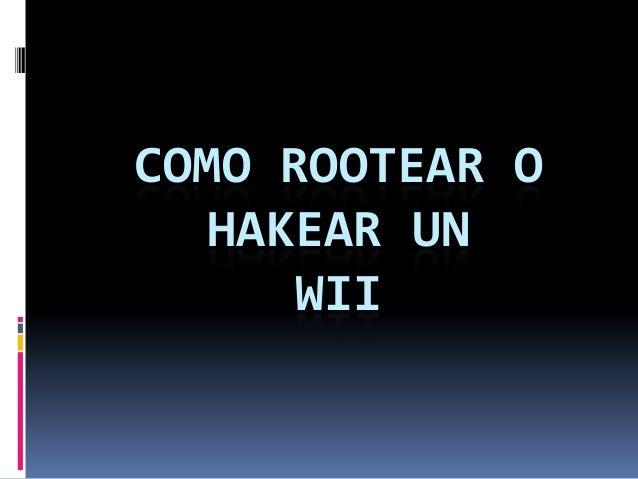COMO ROOTEAR O HAKEAR UN WII