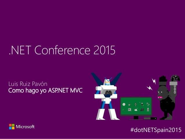 Luis Ruiz Pavón Como hago yo ASP.NET MVC .NET Conference 2015 Y A X B