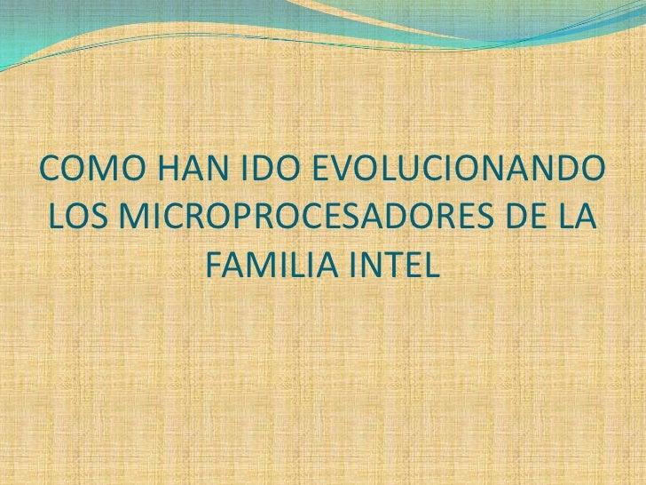 COMO HAN IDO EVOLUCIONANDO  LOS MICROPROCESADORES DE LA FAMILIA INTEL<br />