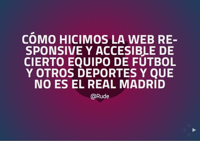 """""""Cómo hicimos la web responsive y accesible de cierto equipo de fútbol y otros deportes y que no es el Real Madrid"""" por @Rude"""