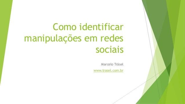 Como identificar manipulações em redes sociais Marcelo Träsel www.trasel.com.br