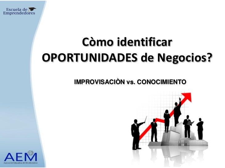 Còmo identificarOPORTUNIDADES de Negocios?    IMPROVISACIÒN vs. CONOCIMIENTO