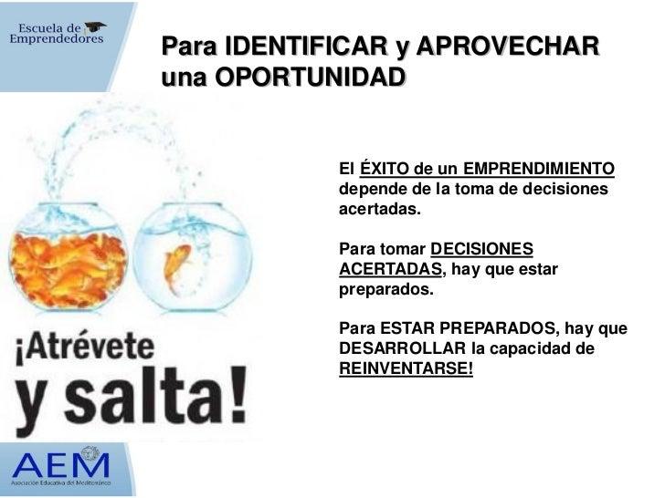 Para IDENTIFICAR y APROVECHARuna OPORTUNIDAD           El ÉXITO de un EMPRENDIMIENTO           depende de la toma de decis...