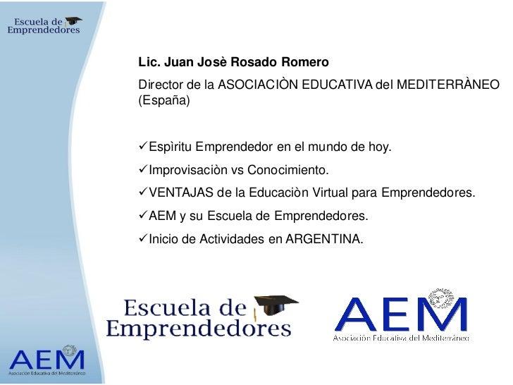 Lic. Juan Josè Rosado RomeroDirector de la ASOCIACIÒN EDUCATIVA del MEDITERRÀNEO(España)Espìritu Emprendedor en el mundo ...
