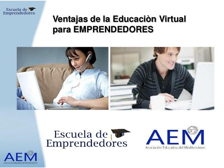 Ventajas de la Educaciòn Virtualpara EMPRENDEDORES