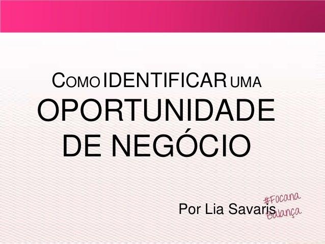 COMOIDENTIFICARUMA OPORTUNIDADE DE NEGÓCIO Por Lia Savaris