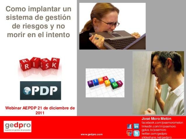Webinar AEPDP 21 de diciembre de 2011 José Moro Melón facebook.com/josemoromelon linkedin.com/in/josemoro gplus.to/josemor...