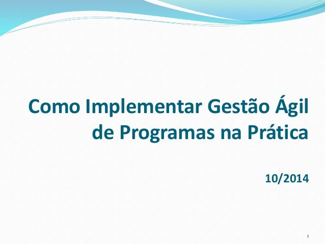 Como Implementar Gestão Ágil  de Programas na Prática  10/2014  1