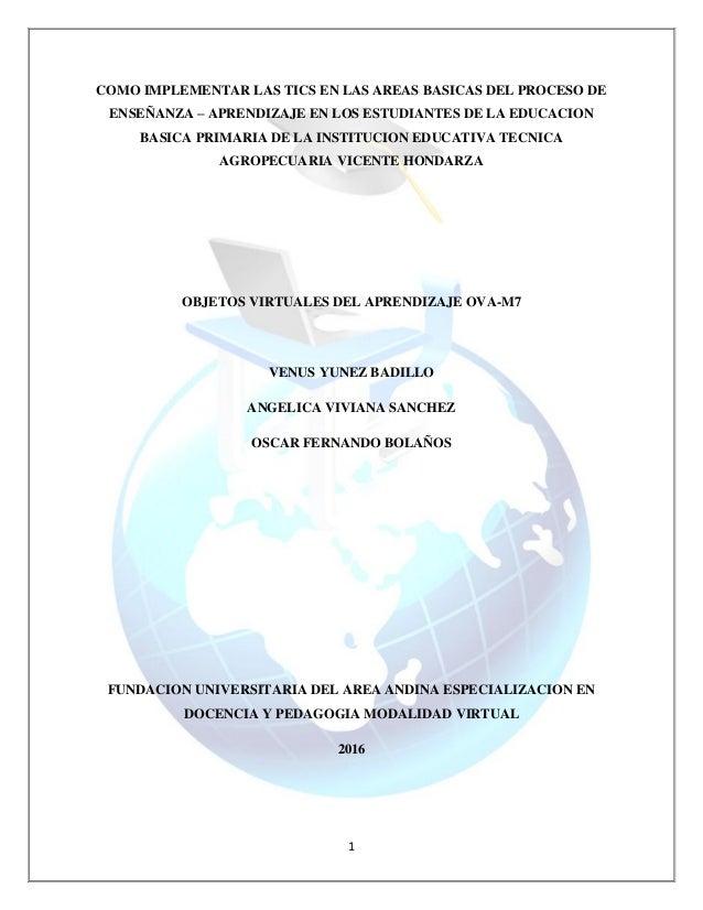 1 COMO IMPLEMENTAR LAS TICS EN LAS AREAS BASICAS DEL PROCESO DE ENSEÑANZA – APRENDIZAJE EN LOS ESTUDIANTES DE LA EDUCACION...