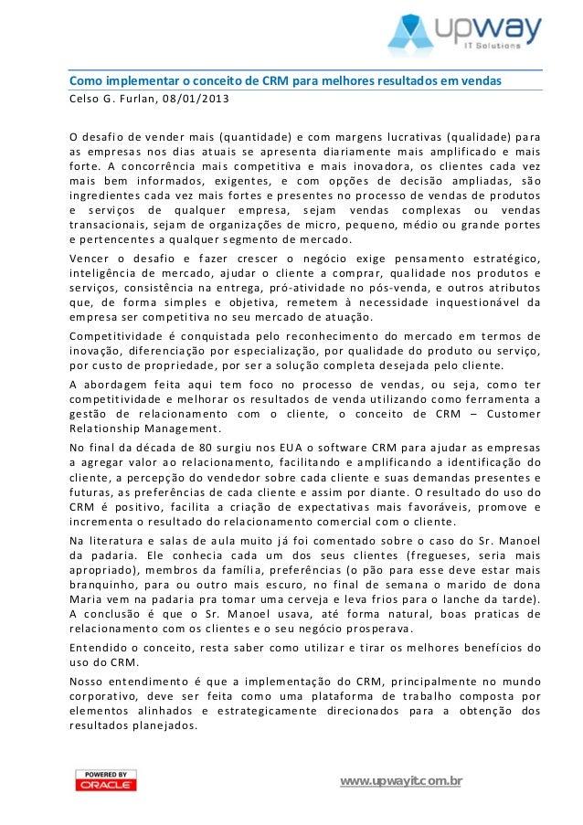 Como implementar o conceito de CRM para melhores resultados em vendasCelso G. Furlan, 08/01/2013O desafio de vender mais (...