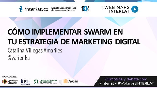 CÓMO	IMPLEMENTAR	SWARM EN TU	ESTRATEGIA	DE	MARKETING	DIGITAL Catalina Villegas Amariles @varienka