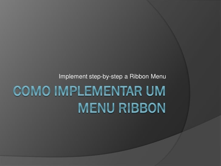 Implement step-by-step a Ribbon Menu