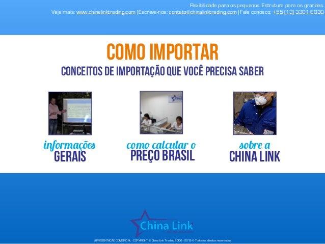 APRESENTAÇÃO COMERCIAL - COPYRIGHT © China Link Trading 2008 - 2019 © Todos os direitos reservados informações gerais como...