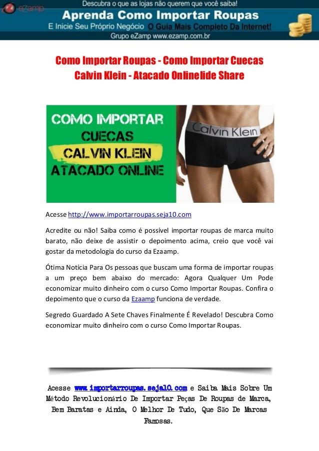 6400853b98636 ... Roupas - Como Importar Cuecas Calvin Klein - Atacado Online. Acesse  www. importarroupas. seja10. com e Saiba Mais Sobre Um Método  Revolucionário De