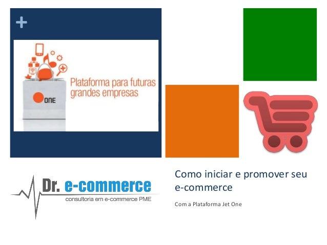 +  Como iniciar e promover seu e-commerce Com a Plataforma Jet One
