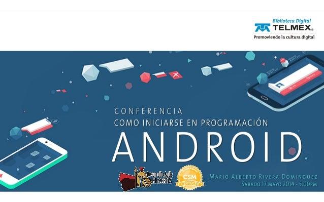 1)Fomentar el gusto por la programación Android y móvil 2)Señalar la importancia de las aplicaciones móviles en el mundo...