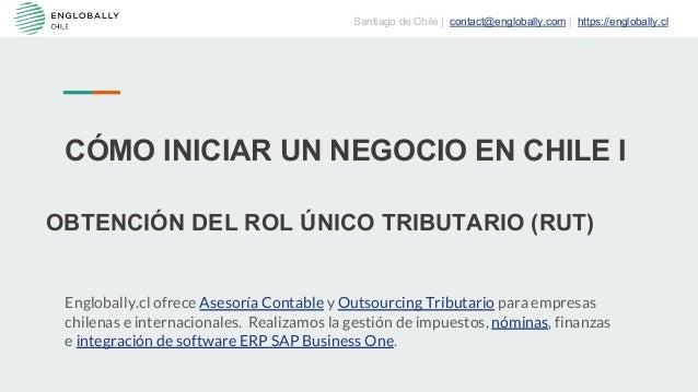 CÓMO INICIAR UN NEGOCIO EN CHILE I OBTENCIÓN DEL ROL ÚNICO TRIBUTARIO (RUT) Santiago de Chile | contact@englobally.com | h...