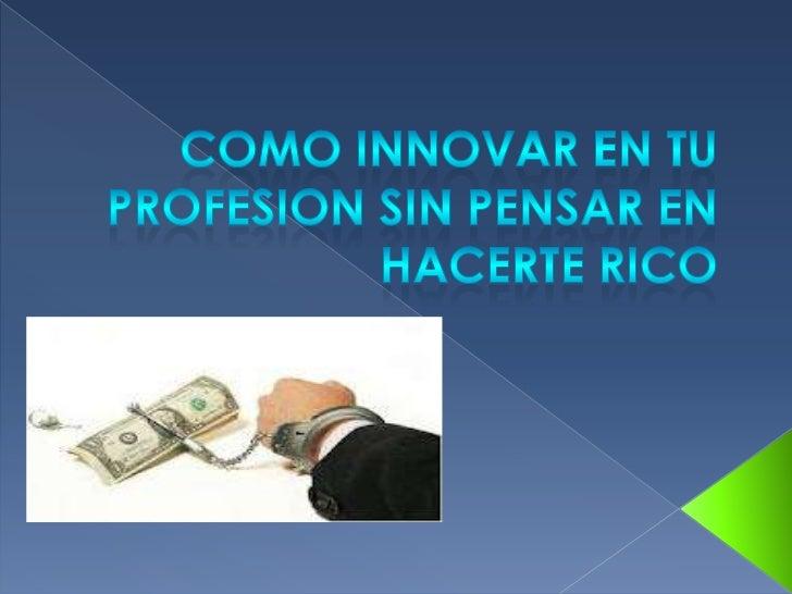  Innovacion palabra clave de la  competitivad empresarial. Artista, filosofo, padre de familia, un  administrativo. (cre...