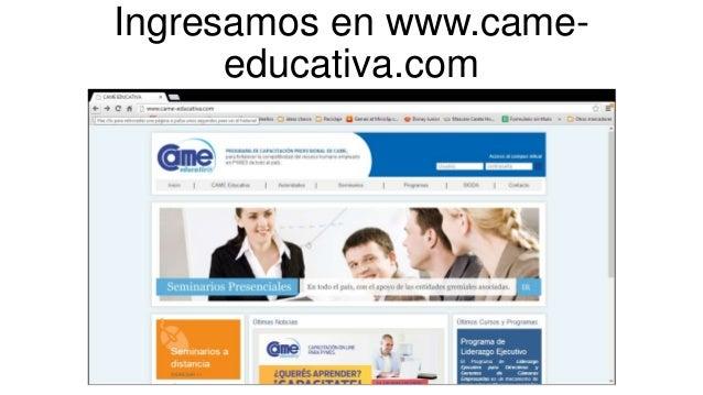 Ingresamos en www.came-      educativa.com