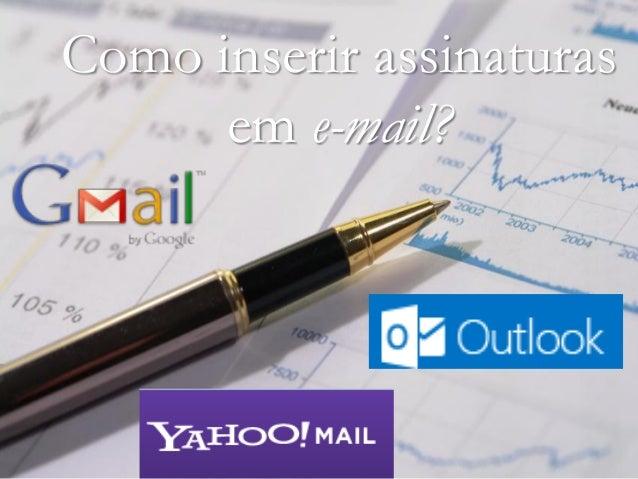 Como inserir assinaturas      em e-mail?