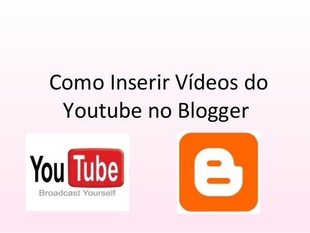 Como Inserir Vídeos do Youtube no Blogger