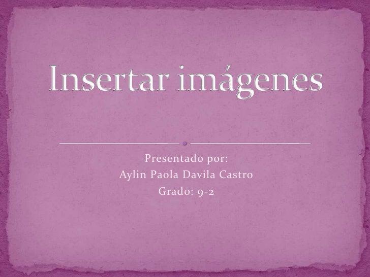Presentado por:Aylin Paola Davila Castro       Grado: 9-2